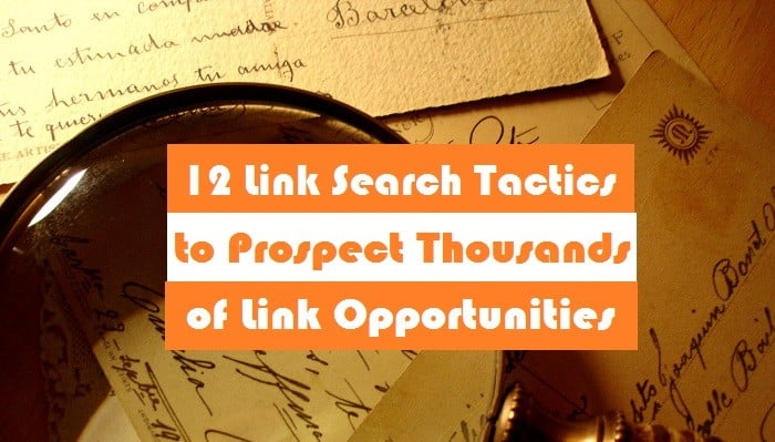 12 Link Search Tactics to Prospect Thousands of Link Opportunities