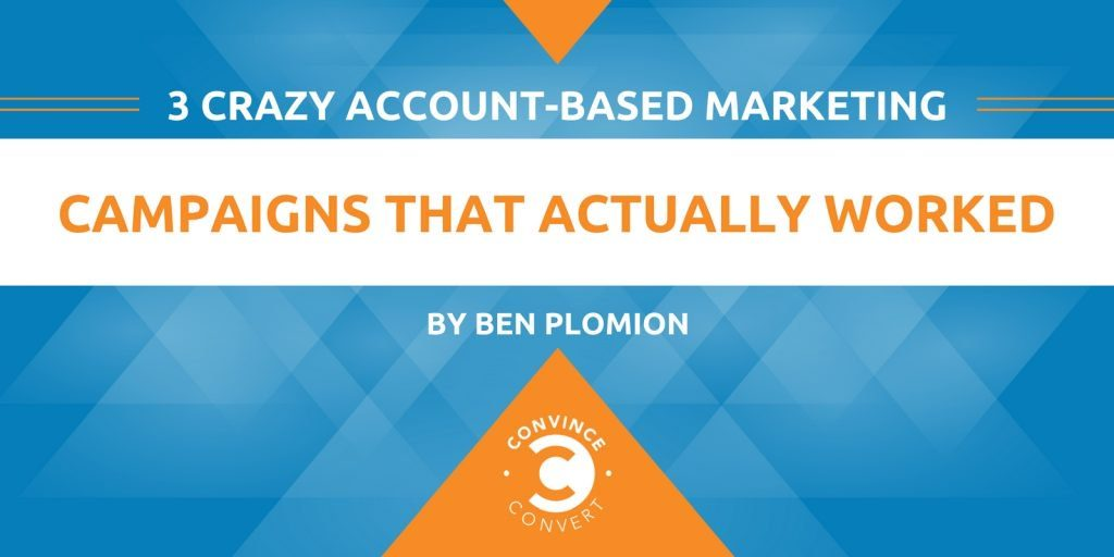 3 Crazy Account Based Marketing Campaigns That Actually Worked 2 1024x512
