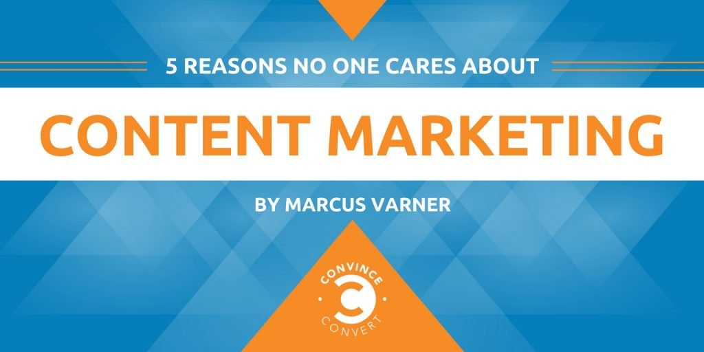 5 Reasons No One Cares About Content Marketing 1024x512