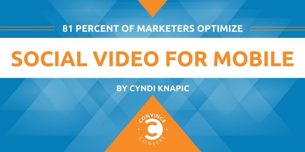 81 Percent of Marketers Optimize Social Video for Mobile Infographic 1024x512