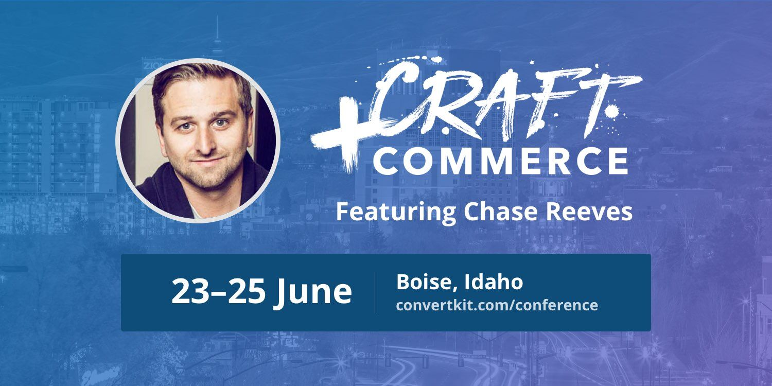 Win a Ticket to Craft + Commerce, Convertkit's New Conference (And See Chase's Keynote Live)