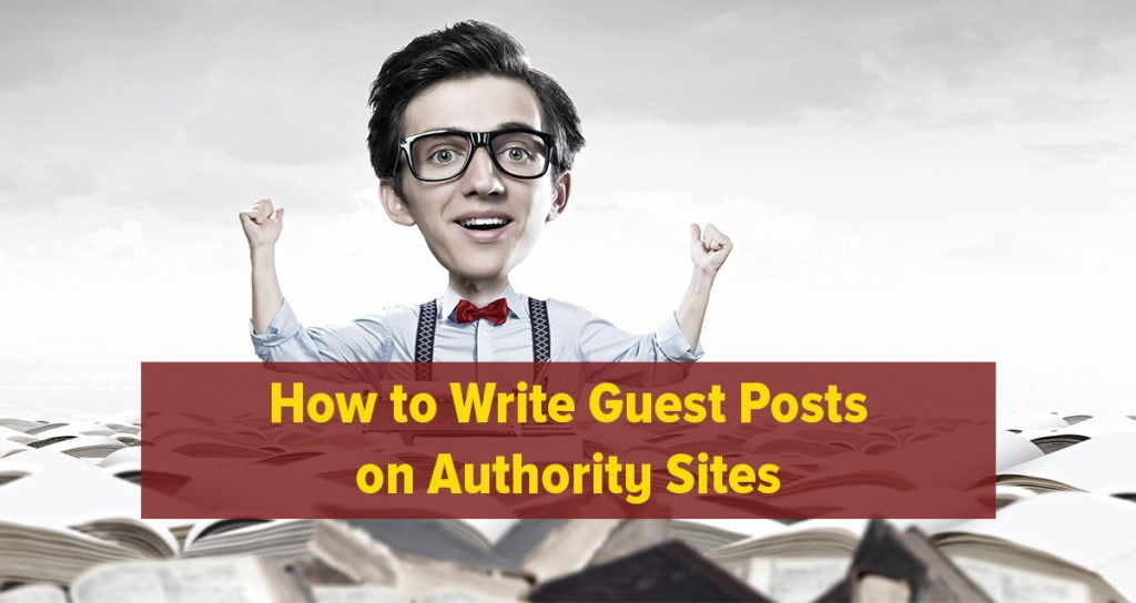 How to Write Guest Posts on Authority Sites [Even if You're a Newbie]