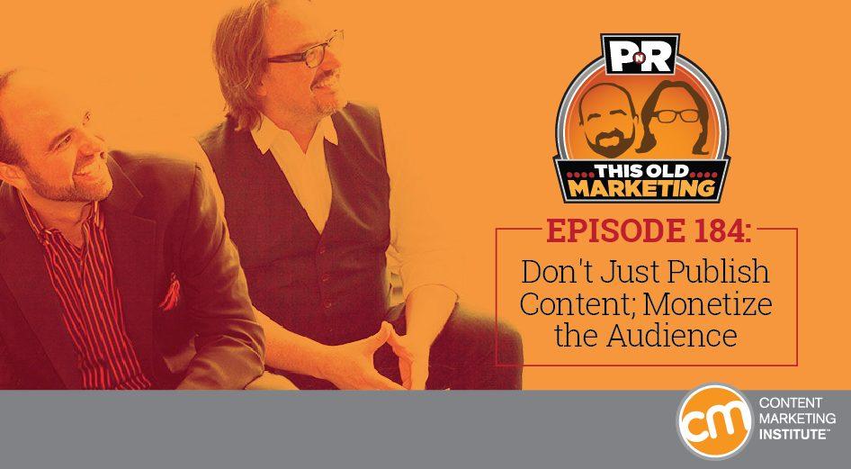dont publish content monetize audience