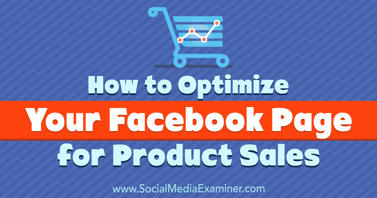 How to Optimize Your Facebook Page for Product Sales : Social Media Examiner