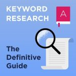 The Definitive Guide to Keyword Research (Updated)