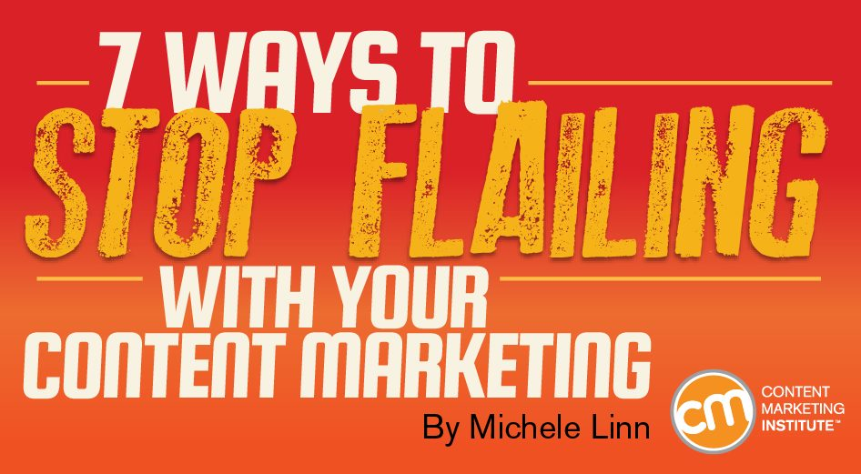 stop flailing content marketing