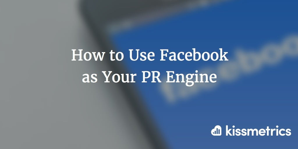 How to Use Facebook as Your PR Engine