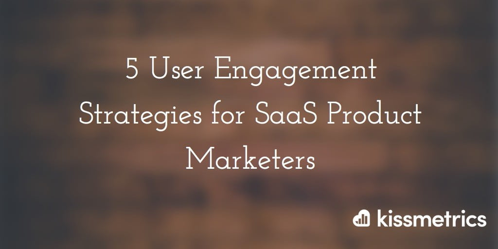 5 User Engagement Strategies for SaaS Product Marketers