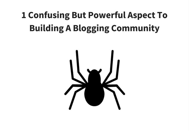 1 Confusing But Powerful Aspect To Building A Blogging Community