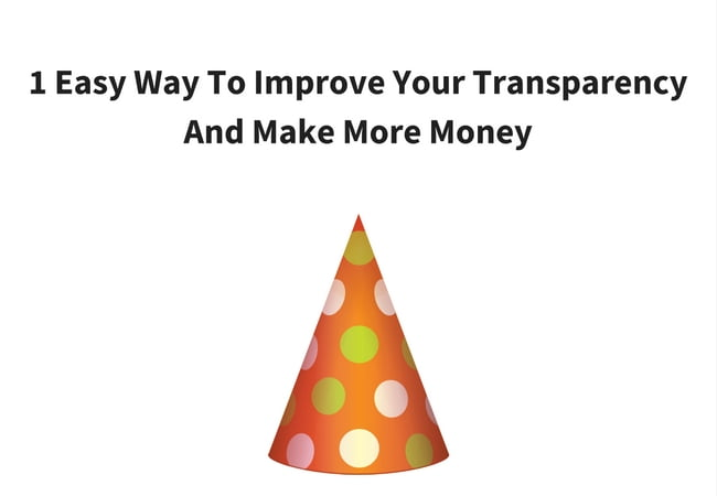1 Easy Way To Improve Your Transparency And Make More Money