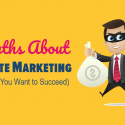7 Myths About Affiliate Marketing (Kill Them if You Want to Succeed)