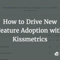 How to Drive New Feature Adoption with Kissmetrics