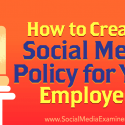 How to Create a Social Media Policy for Your Employees : Social Media Examiner
