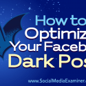 How to Optimize Your Facebook Dark Posts : Social Media Examiner