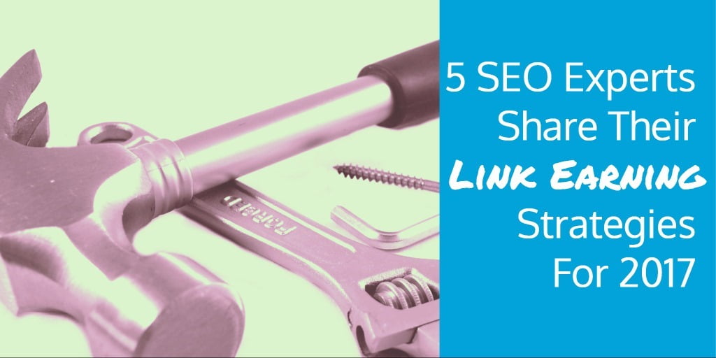 5 SEO Experts Share Their Link Earning Strategies For 2017 G