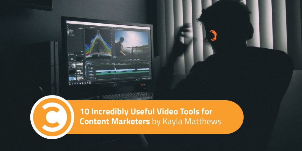 10 Incredibly Useful Video Tools for Content Marketers