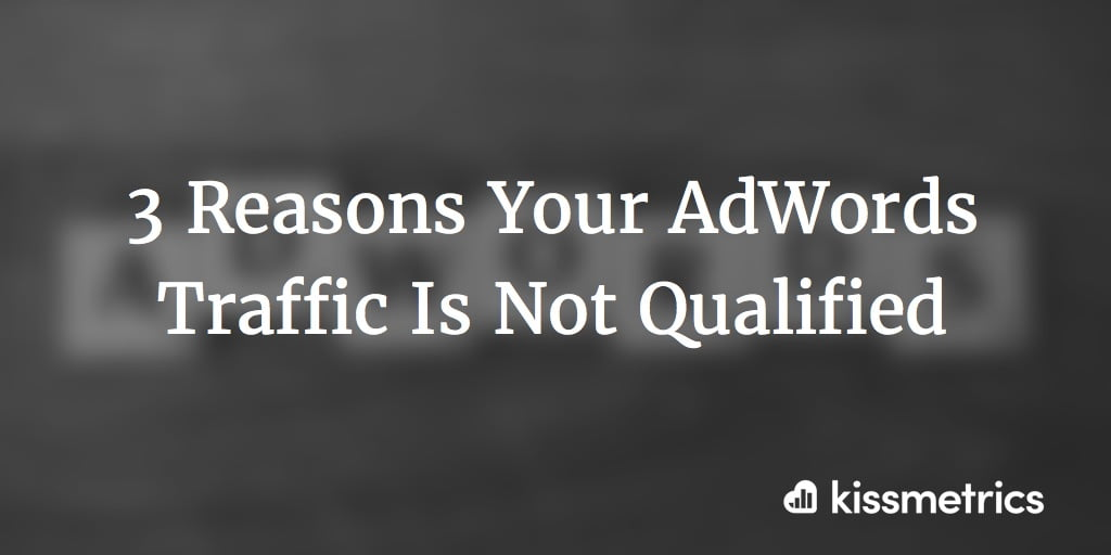 3 Reasons Your AdWords Traffic Is Not Qualified