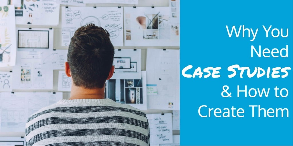 Why You Need Case Studies & How to Create Them