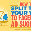 How to Split Test Your Way to Facebook Ads Success : Social Media Examiner