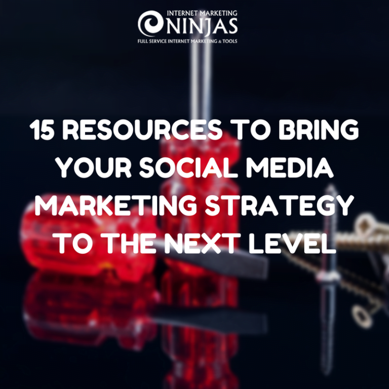 15 Resources to Bring Your Social Media Marketing Strategy to the Next Level