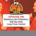 Marketers, Not Publishers, Will Win With Long-Form Content