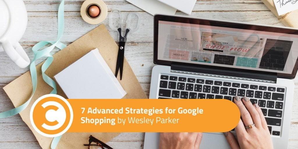 7 Advanced Strategies for Google Shopping