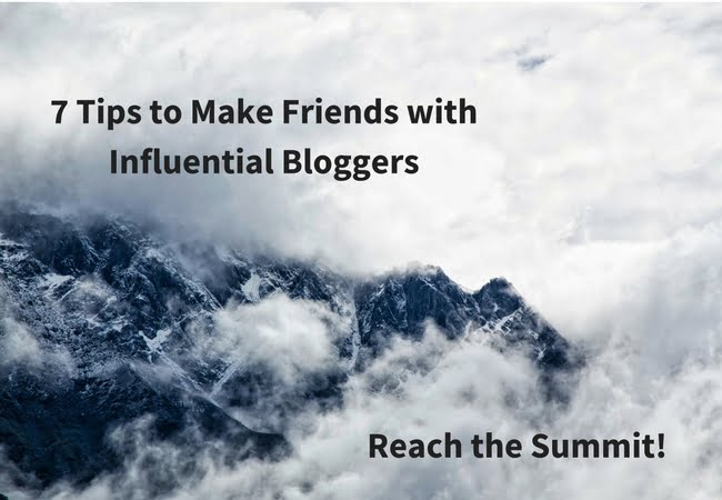 7 Tips to Make Friends with Influential Bloggers