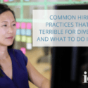 Common Hiring Practices That Are Terrible For Diversity – And What To Do Instead