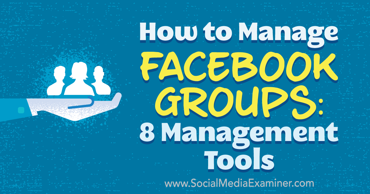 How to Manage Facebook Groups: 8 Management Tools : Social Media Examiner