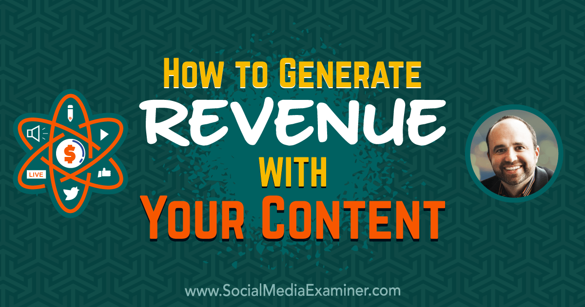 How to Generate Revenue With Your Content : Social Media Examiner