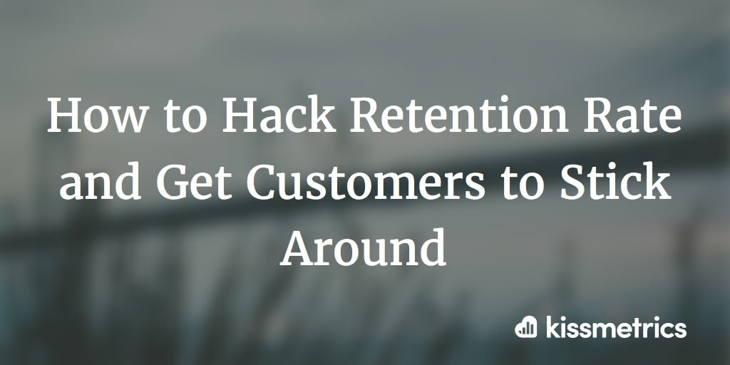 How to Hack Retention Rate and Get Customers to Stick Around