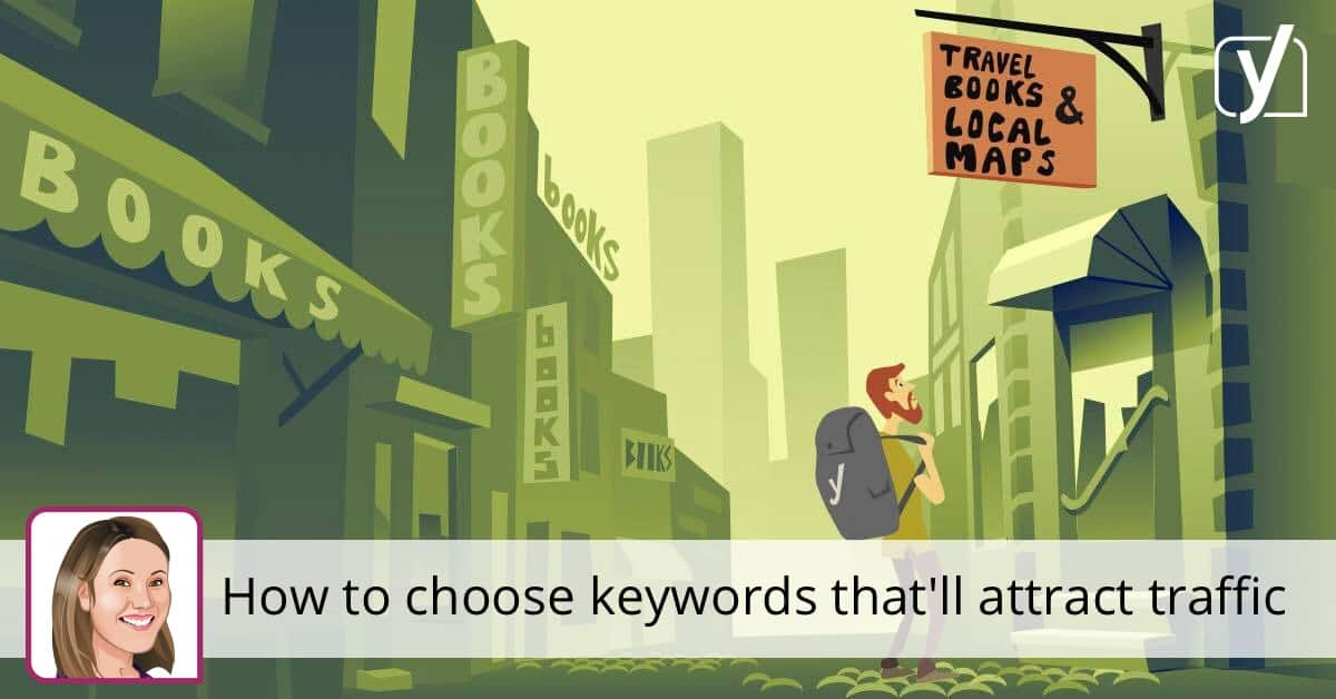 How to choose keywords that'll attract traffic • Yoast