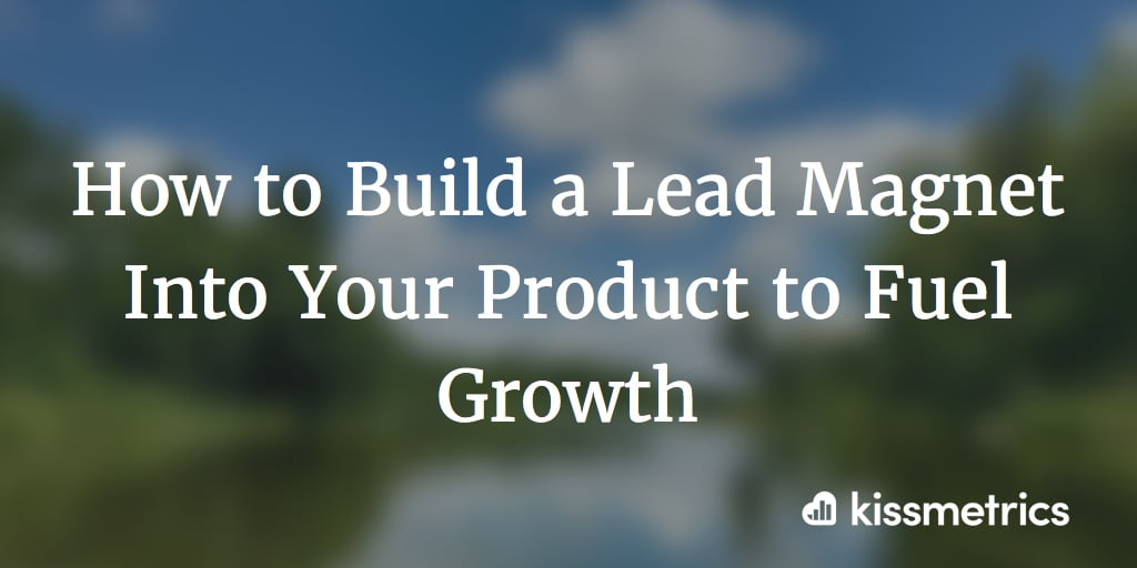 How to Build a Lead Magnet Into Your Product to Fuel Growth