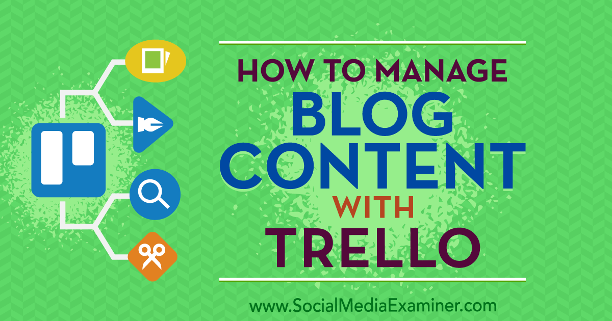 How to Manage Blog Content With Trello : Social Media Examiner