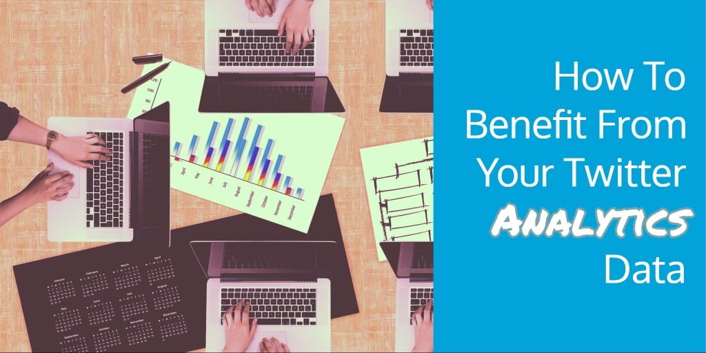 How To Benefit From Your Twitter Analytics Data