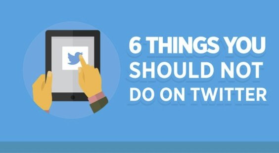 6 Things You Shouldn't Do on Twitter [Infographic]