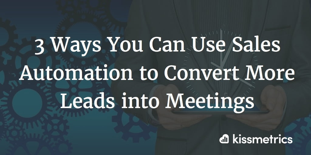3 Ways You Can Use Sales Automation to Convert More Leads