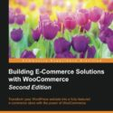 Building E-Commerce Solutions with WooCommerce – Second Edition