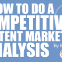 How to Do a Competitive Content Marketing Analysis