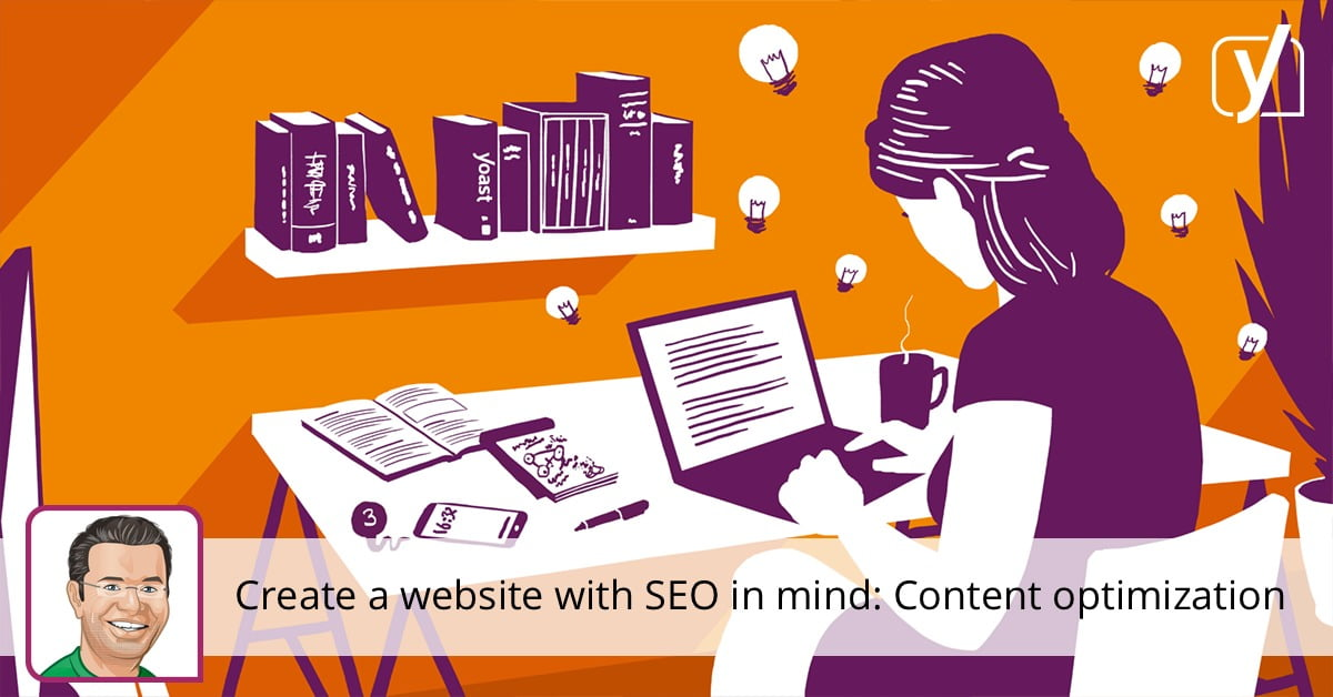 Create a website with SEO in mind: Content optimization • Yoast
