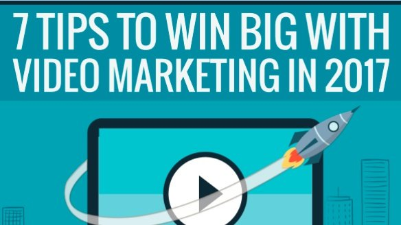7 Tips to Win Big With Video Marketing in 2017 [Infographic]