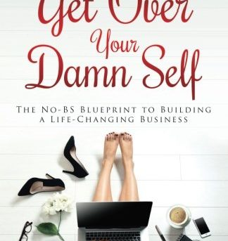 Get over your damn self the no bs blueprint to building a life get over your damn self the no bs blueprint to building a life changing business malvernweather Image collections