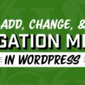 How to Add/Change Navigation Menus in WordPress (YouTube Video)