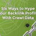 6 Ways to Manage Your Backlink Profile With Crawl Data