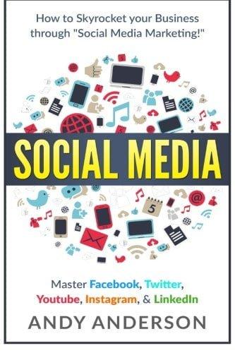 Social Media: How to Skyrocket Your Business Through Social Media Marketing! Master Facebook, Twitter, YouTube, Instagram, & LinkedIn