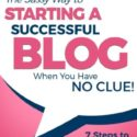 Starting a Successful Blog when you have NO CLUE! – 7 Steps to WordPress Bliss… (Beginner Internet Marketing Series) (Volume 1)