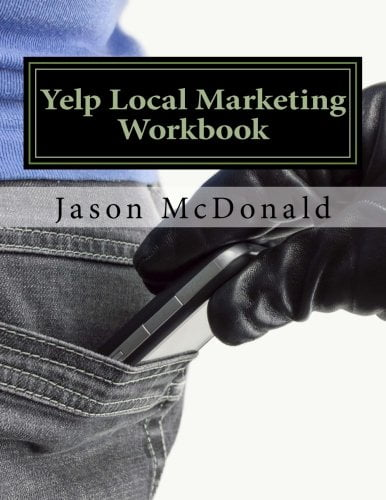 Yelp Local Marketing Workbook: How to Use Yelp for Business