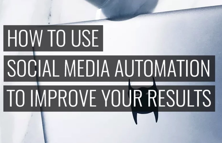 How to Use Social Media Automation to Improve Your Results (and Not Lose Your Mind)