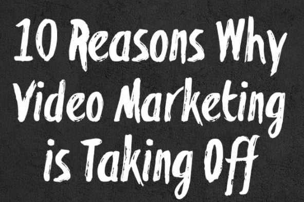 10 Reasons Why Video Marketing is Taking Off [Infographic]