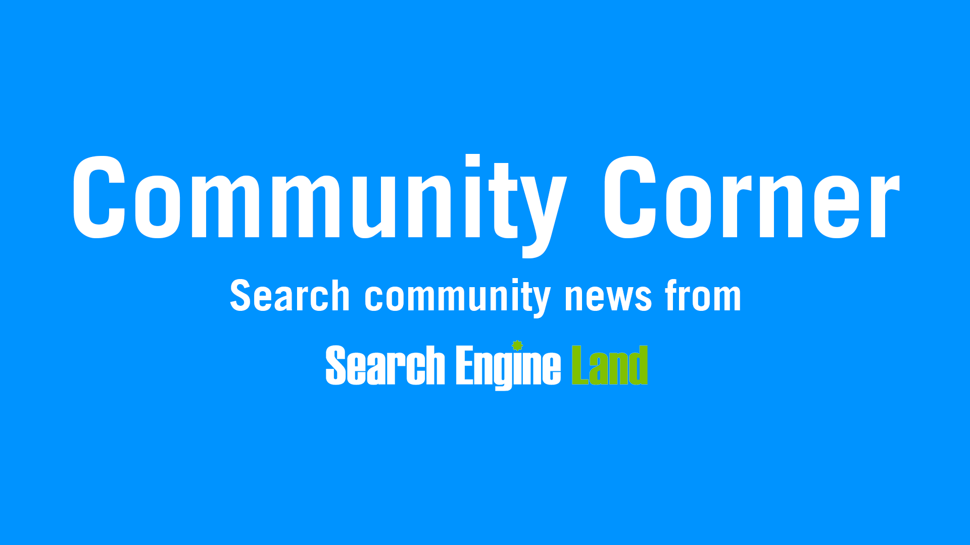 Introducing the Search Engine Land Community Corner